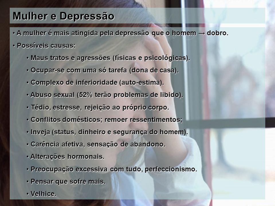Mulher e Depressão A mulher é mais atingida pela depressão que o homem → dobro. A mulher é mais atingida pela depressão que o homem → dobro. Possíveis