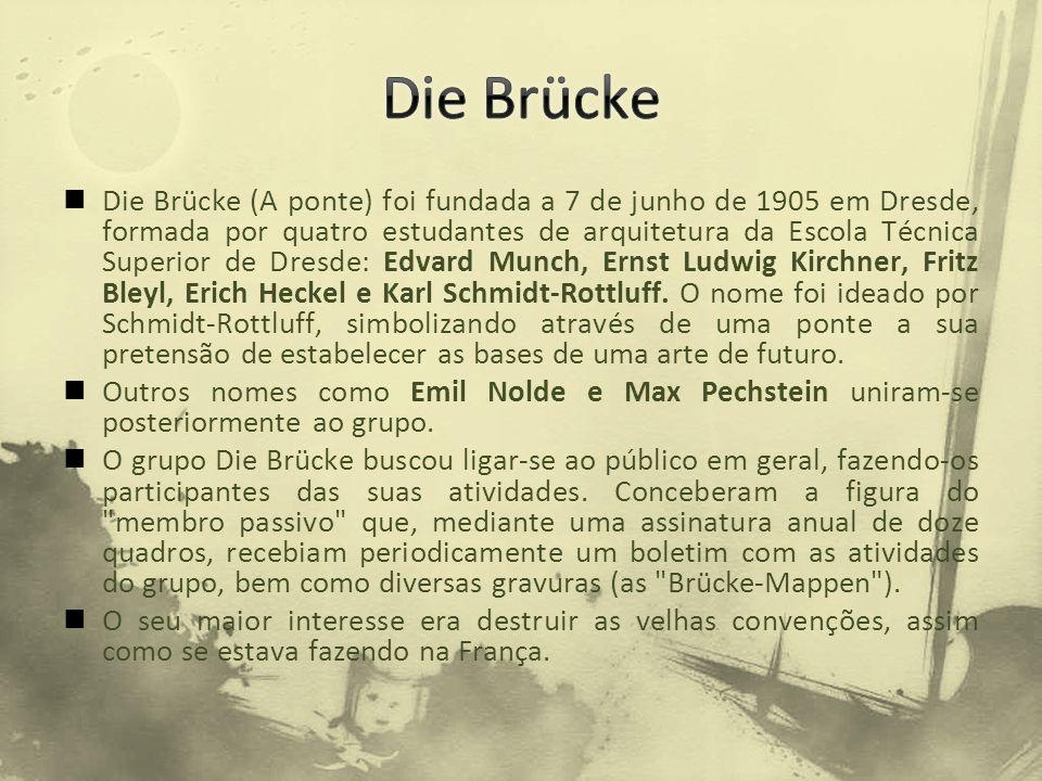 Die Brücke (A ponte) foi fundada a 7 de junho de 1905 em Dresde, formada por quatro estudantes de arquitetura da Escola Técnica Superior de Dresde: Ed