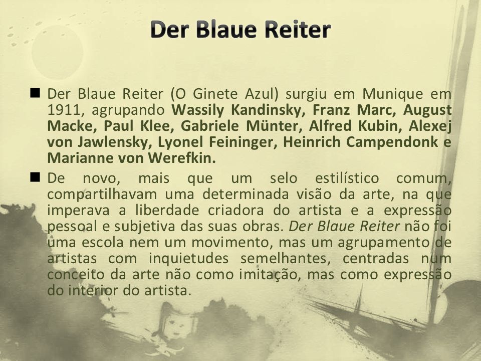 Der Blaue Reiter (O Ginete Azul) surgiu em Munique em 1911, agrupando Wassily Kandinsky, Franz Marc, August Macke, Paul Klee, Gabriele Münter, Alfred