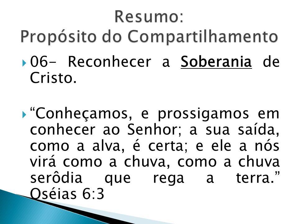 """ 06- Reconhecer a Soberania de Cristo.  """"Conheçamos, e prossigamos em conhecer ao Senhor; a sua saída, como a alva, é certa; e ele a nós virá como a"""