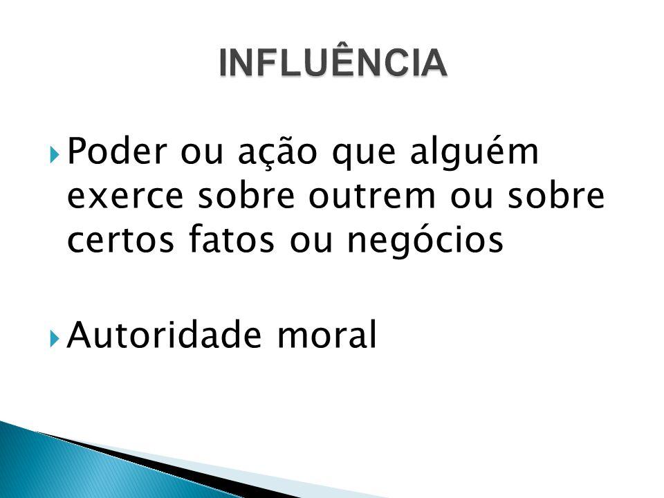  Poder ou ação que alguém exerce sobre outrem ou sobre certos fatos ou negócios  Autoridade moral