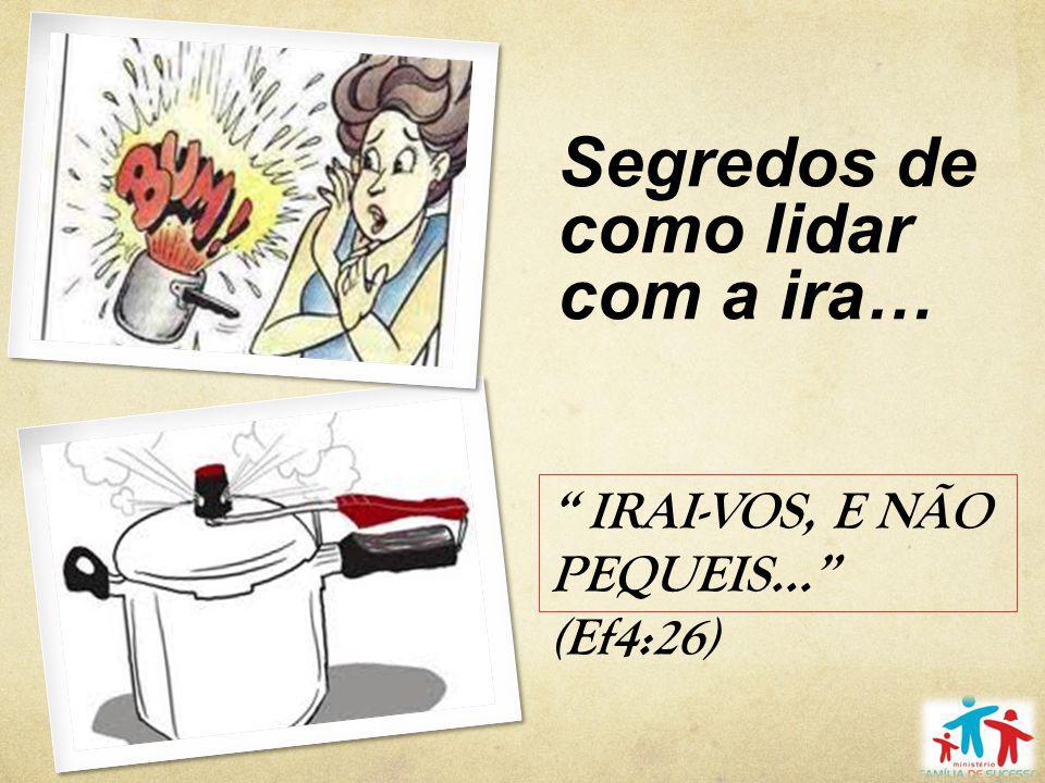 """Segredos de como lidar com a ira… """" IRAI-VOS, E NÃO PEQUEIS..."""" (Ef4:26)"""