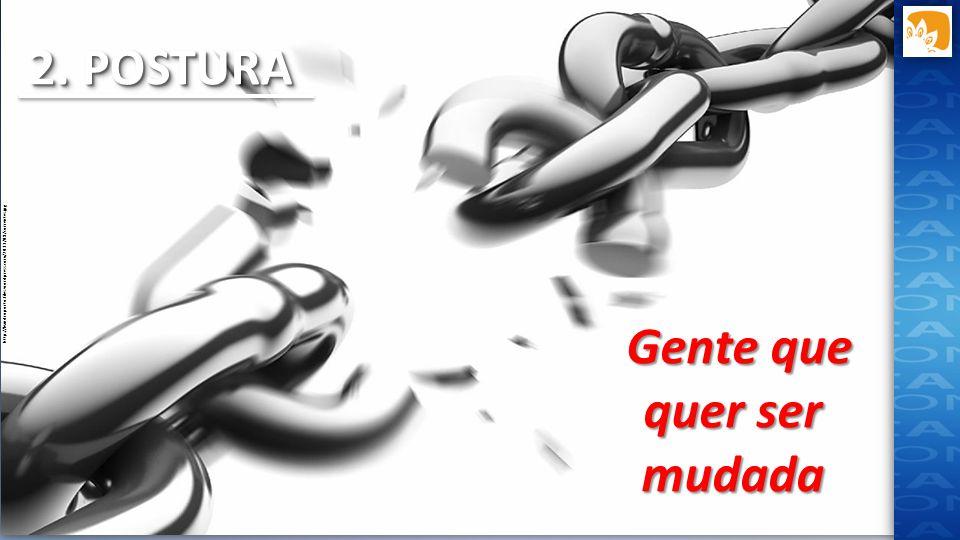 http://leandroporto.files.wordpress.com/2013/08/correntes.jpg Gente que quer ser mudada 2. POSTURA