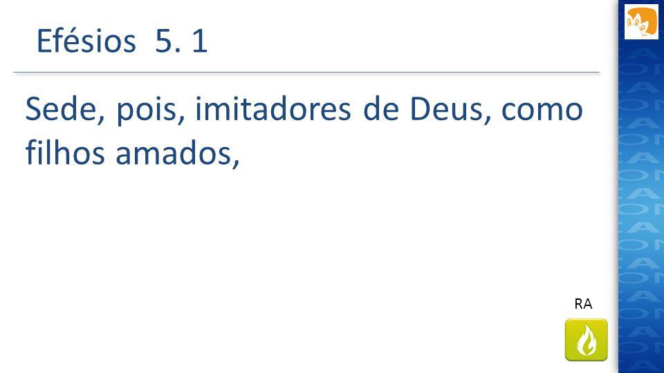 Efésios 5. 1 Sede, pois, imitadores de Deus, como filhos amados, RA