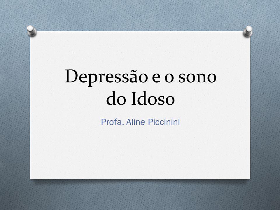 Depressão e o sono do Idoso Profa. Aline Piccinini