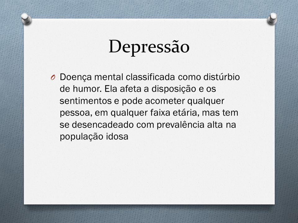 Depressão O Doença mental classificada como distúrbio de humor. Ela afeta a disposição e os sentimentos e pode acometer qualquer pessoa, em qualquer f
