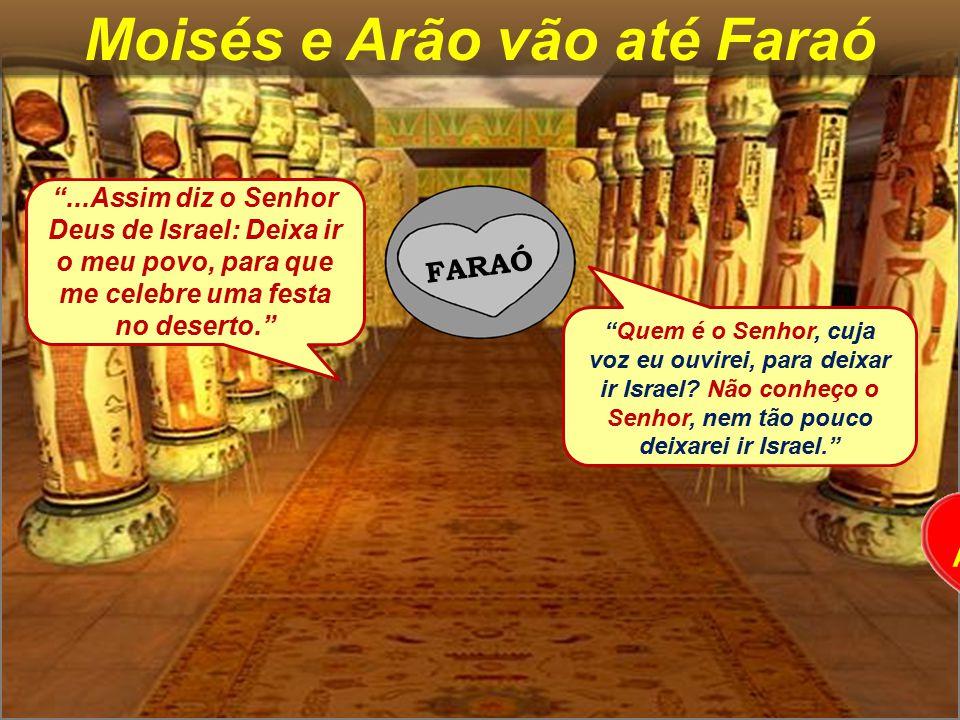 """MOISÉS Moisés e Arão vão até Faraó FARAÓ ARÃO """"Quem é o Senhor, cuja voz eu ouvirei, para deixar ir Israel? Não conheço o Senhor, nem tão pouco deixar"""