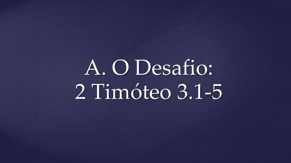 A. O Desafio: 2 Timóteo 3.1-5