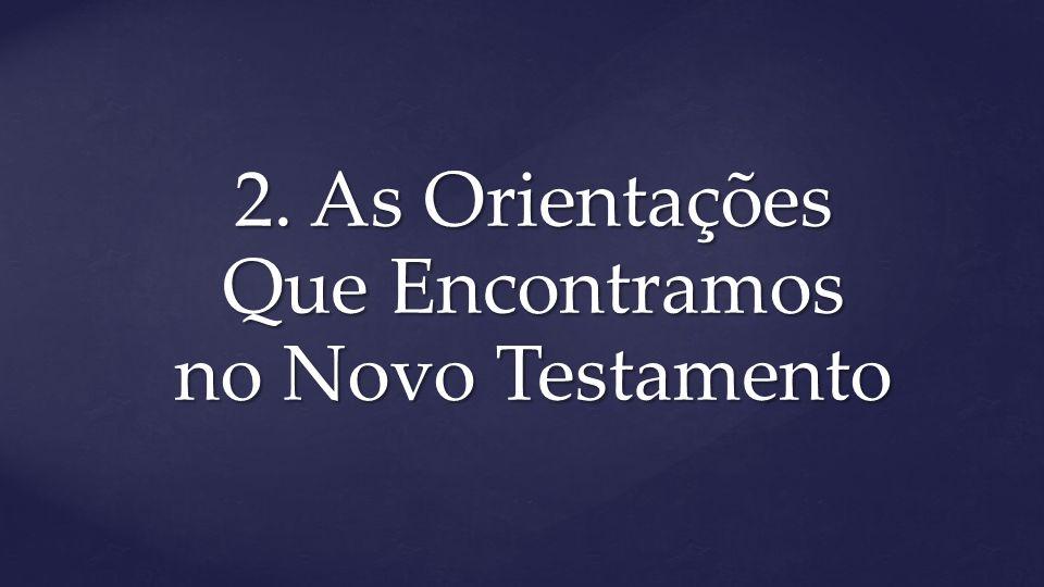 2. As Orientações Que Encontramos no Novo Testamento