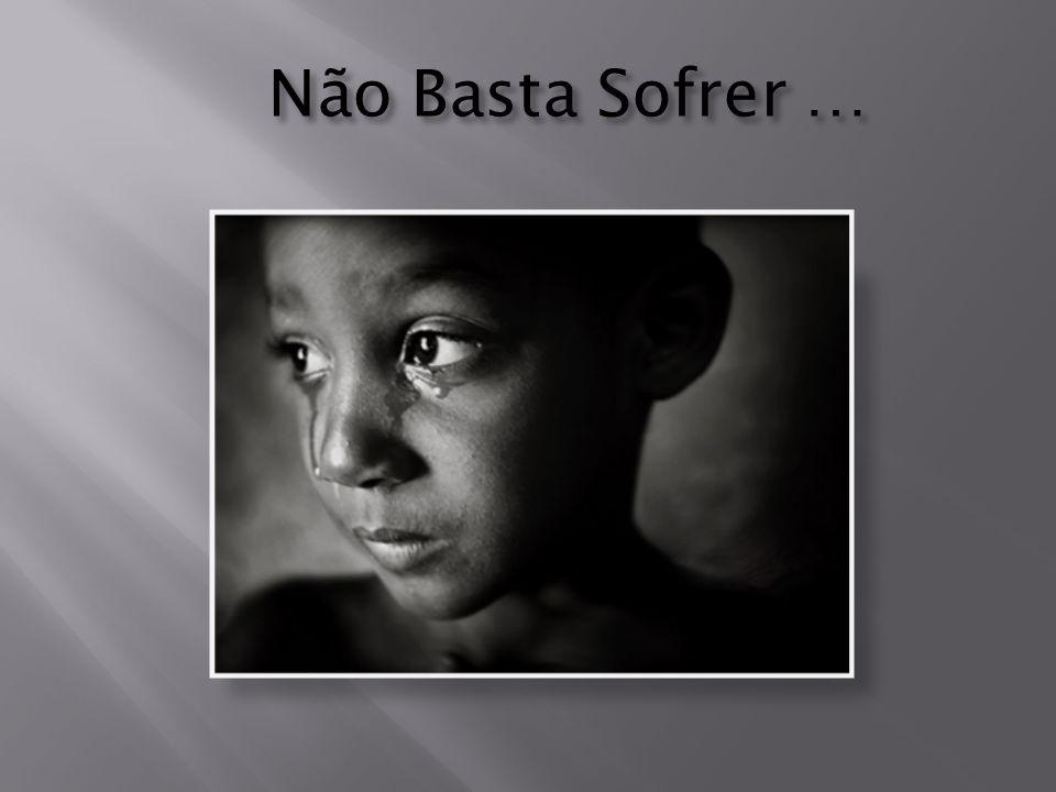 Não Basta Sofrer …