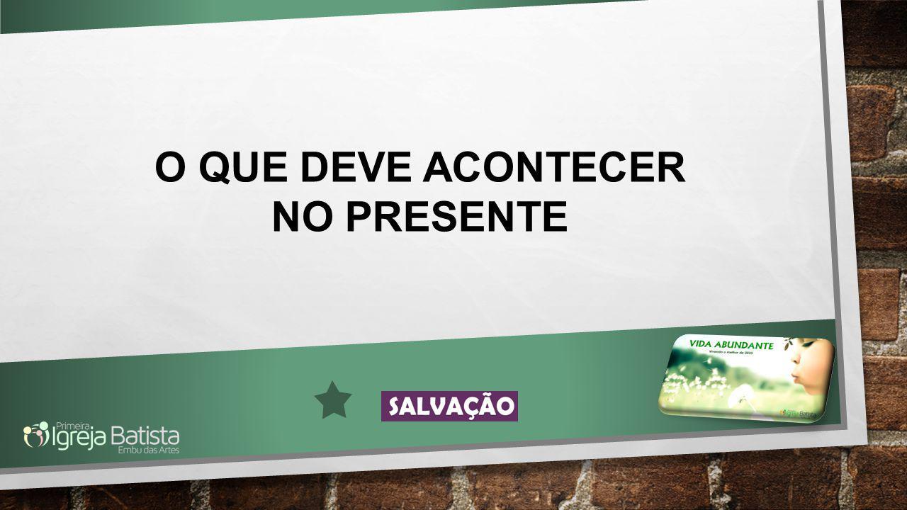 O QUE DEVE ACONTECER NO PRESENTE
