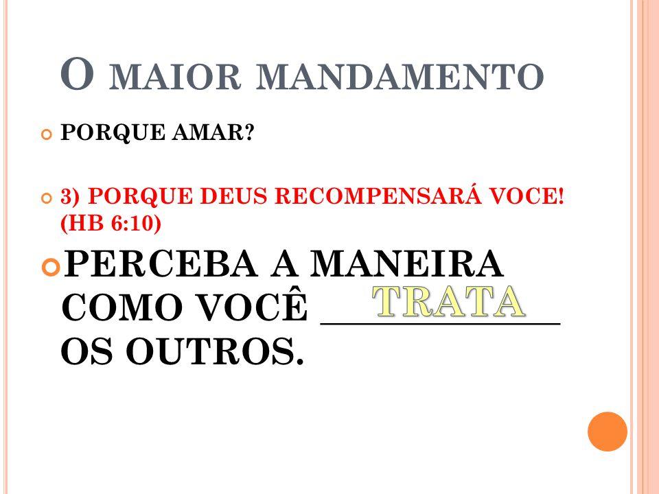 O MAIOR MANDAMENTO PORQUE AMAR.3) PORQUE DEUS RECOMPENSARÁ VOCE.