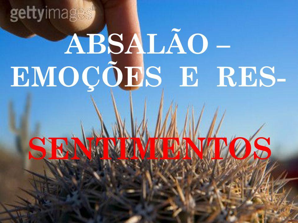 ABSALÃO – EMOÇÕES E RES- SENTIMENTOS