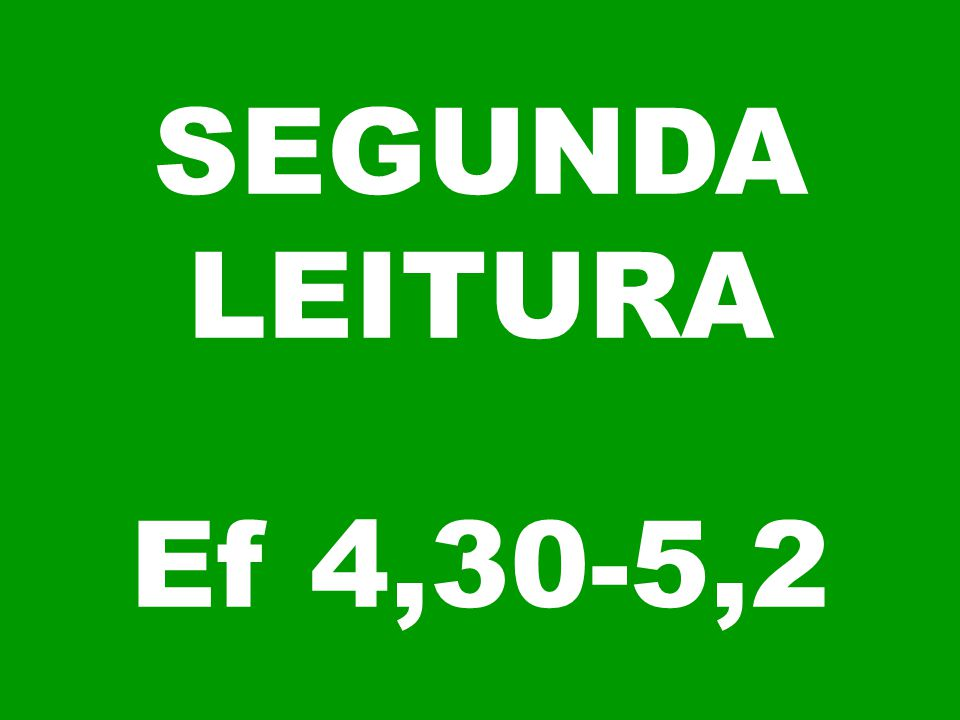 SEGUNDA LEITURA Ef 4,30-5,2