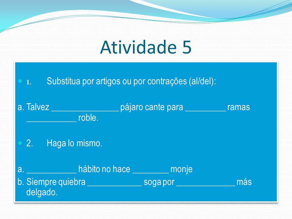 Atividade 5 1.Substitua por artigos ou por contrações (al/del): a.Talvez _______________ pájaro cante para _________ ramas ___________ roble.