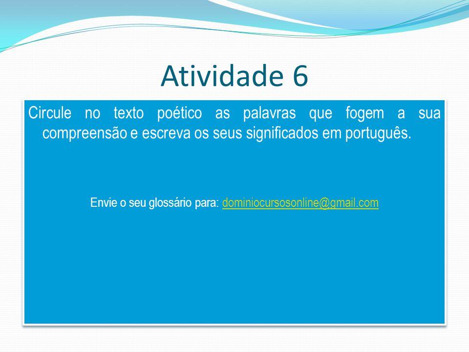 Atividade 6 Circule no texto poético as palavras que fogem a sua compreensão e escreva os seus significados em português.