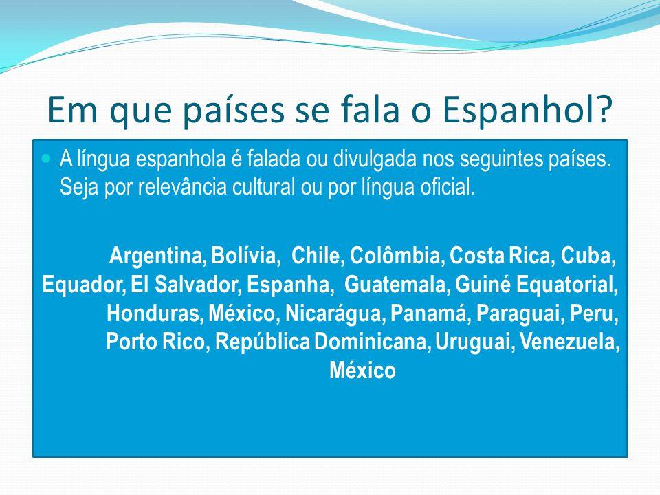 Em que países se fala o Espanhol.A língua espanhola é falada ou divulgada nos seguintes países.