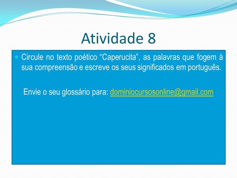 Atividade 8 Circule no texto poético Caperucita , as palavras que fogem à sua compreensão e escreve os seus significados em português.