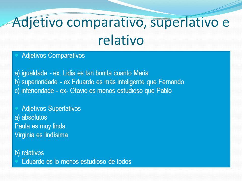 Adjetivo comparativo, superlativo e relativo Adjetivos Comparativos a) igualdade - ex.