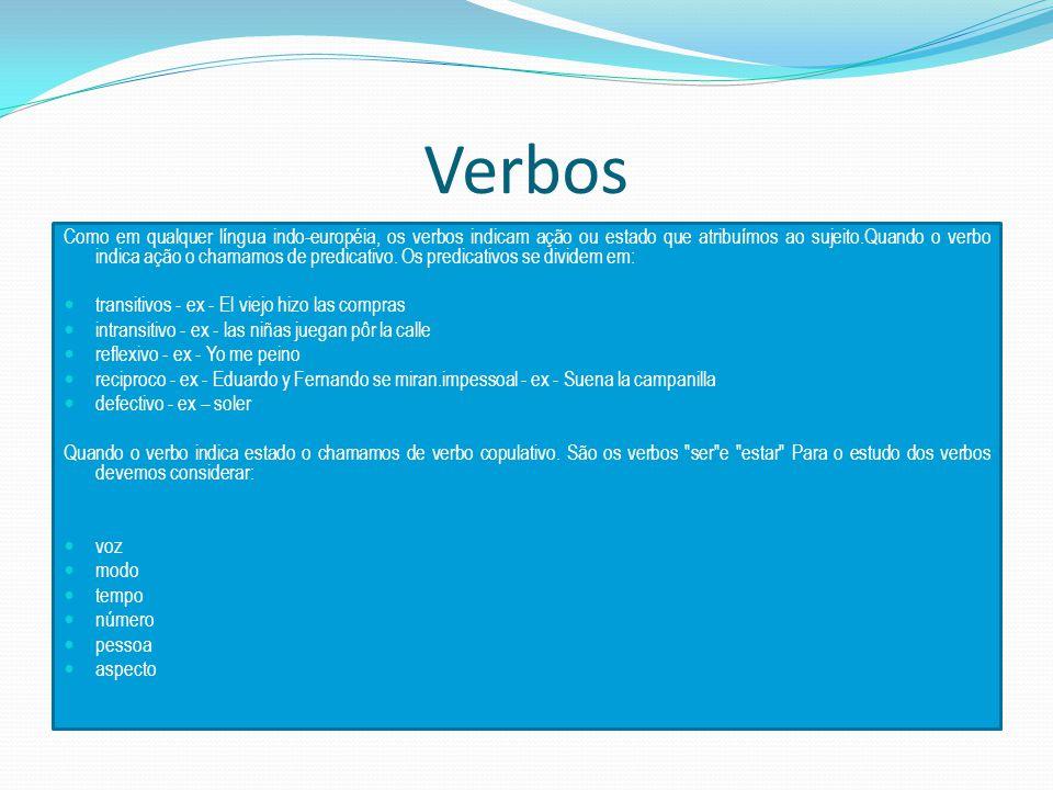Verbos Como em qualquer língua indo-européia, os verbos indicam ação ou estado que atribuímos ao sujeito.Quando o verbo indica ação o chamamos de predicativo.
