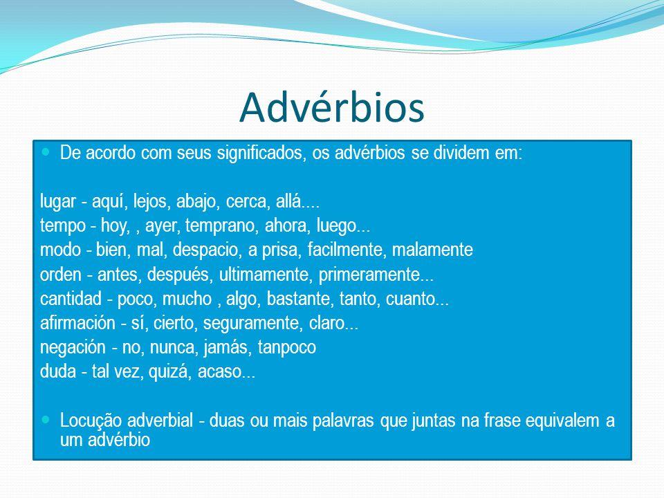 Advérbios De acordo com seus significados, os advérbios se dividem em: lugar - aquí, lejos, abajo, cerca, allá....