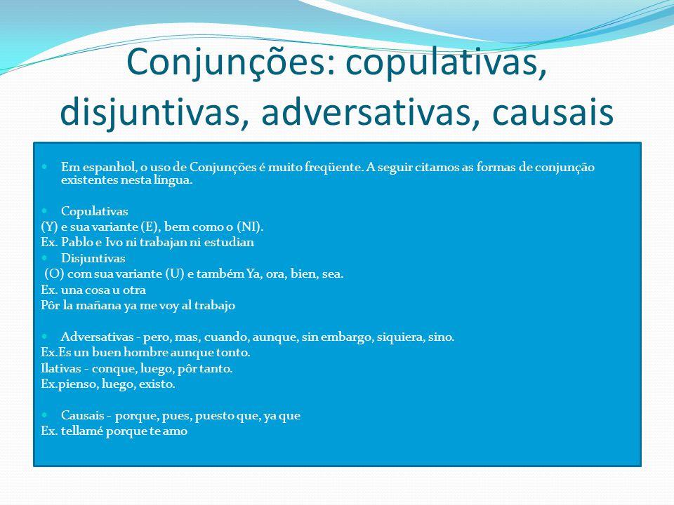 Conjunções: copulativas, disjuntivas, adversativas, causais Em espanhol, o uso de Conjunções é muito freqüente.