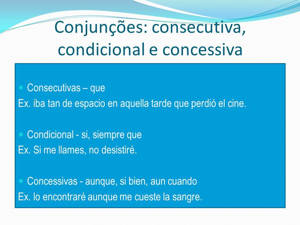 Conjunções: consecutiva, condicional e concessiva Consecutivas – que Ex.