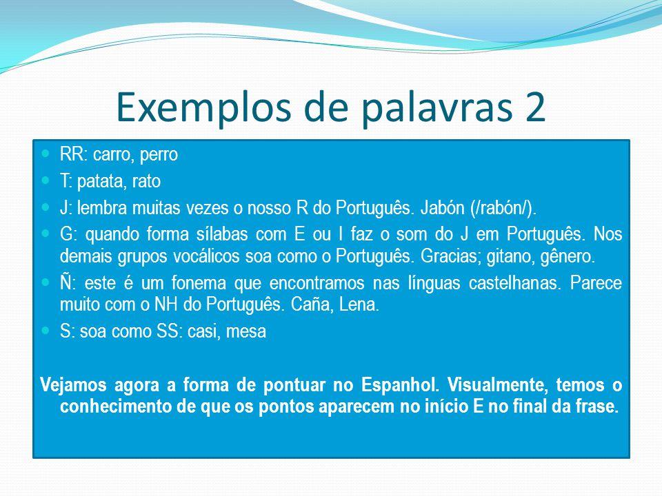 Exemplos de palavras 2 RR: carro, perro T: patata, rato J: lembra muitas vezes o nosso R do Português.