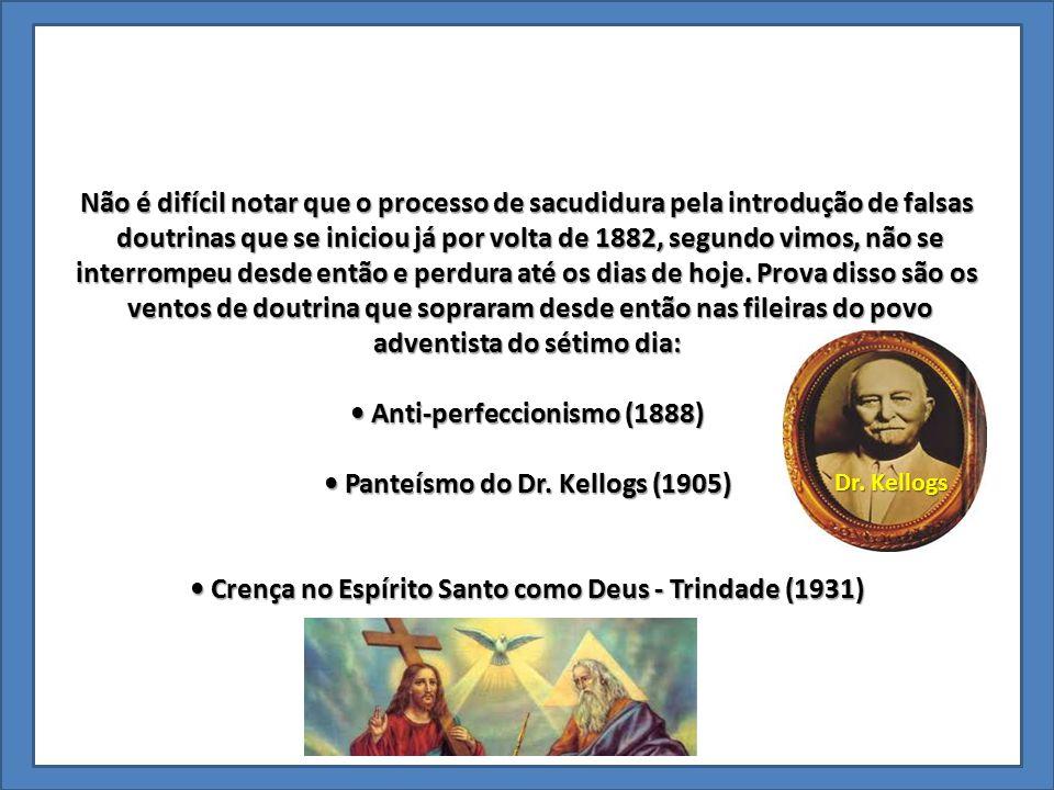 Não é difícil notar que o processo de sacudidura pela introdução de falsas doutrinas que se iniciou já por volta de 1882, segundo vimos, não se doutri