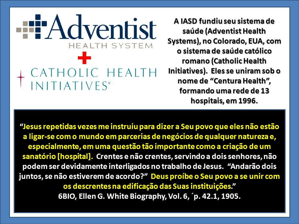 A IASD fundiu seu sistema de saúde (Adventist Health Systems), no Colorado, EUA, com o sistema de saúde católico romano (Catholic Health Initiatives).