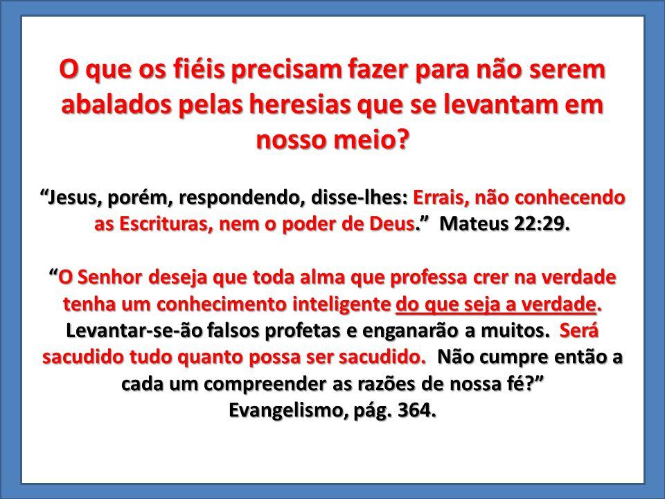 """O que os fiéis precisam fazer para não serem abalados pelas heresias que se levantam em nosso meio? """"Jesus, porém, respondendo, disse-lhes: Errais, nã"""