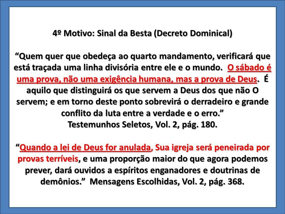 """4º Motivo: Sinal da Besta (Decreto Dominical) """"Quem quer que obedeça ao quarto mandamento, verificará que está traçada uma linha divisória entre ele e"""