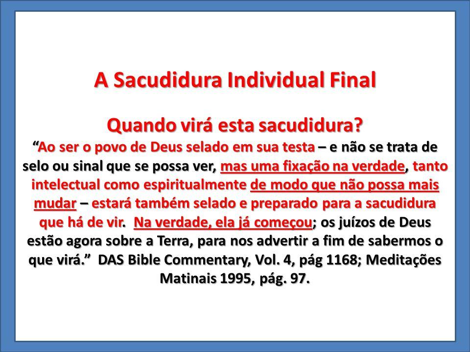 """A Sacudidura Individual Final Quando virá esta sacudidura? """"Ao ser o povo de Deus selado em sua testa – e não se trata de selo ou sinal que se possa v"""