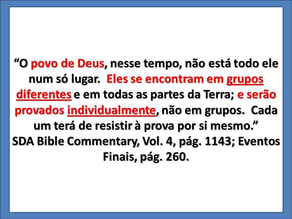 """""""O povo de Deus, nesse tempo, não está todo ele num só lugar. Eles se encontram em grupos diferentes e em todas as partes da Terra; e serão provados i"""