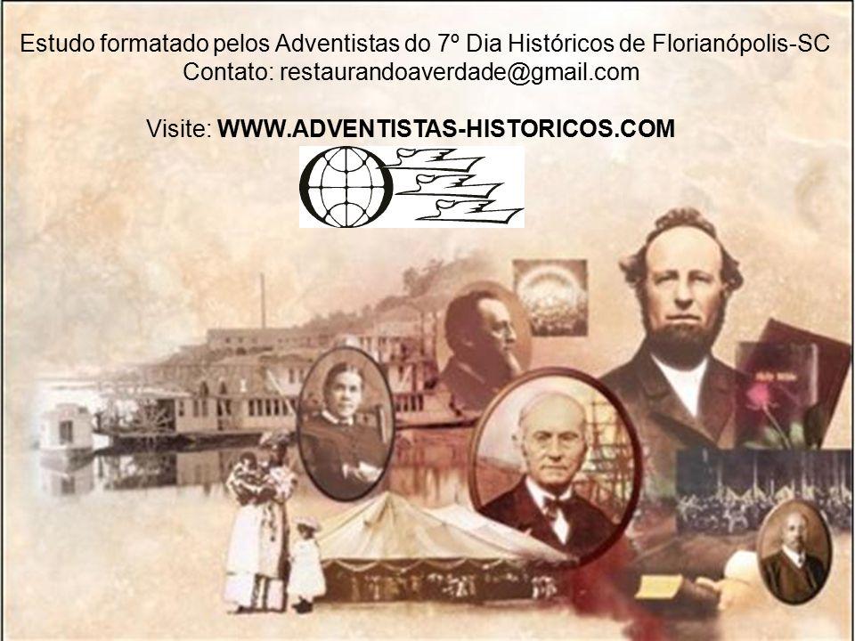 Estudo formatado pelos Adventistas do 7º Dia Históricos de Florianópolis-SC Contato: restaurandoaverdade@gmail.com Visite: WWW.ADVENTISTAS-HISTORICOS.