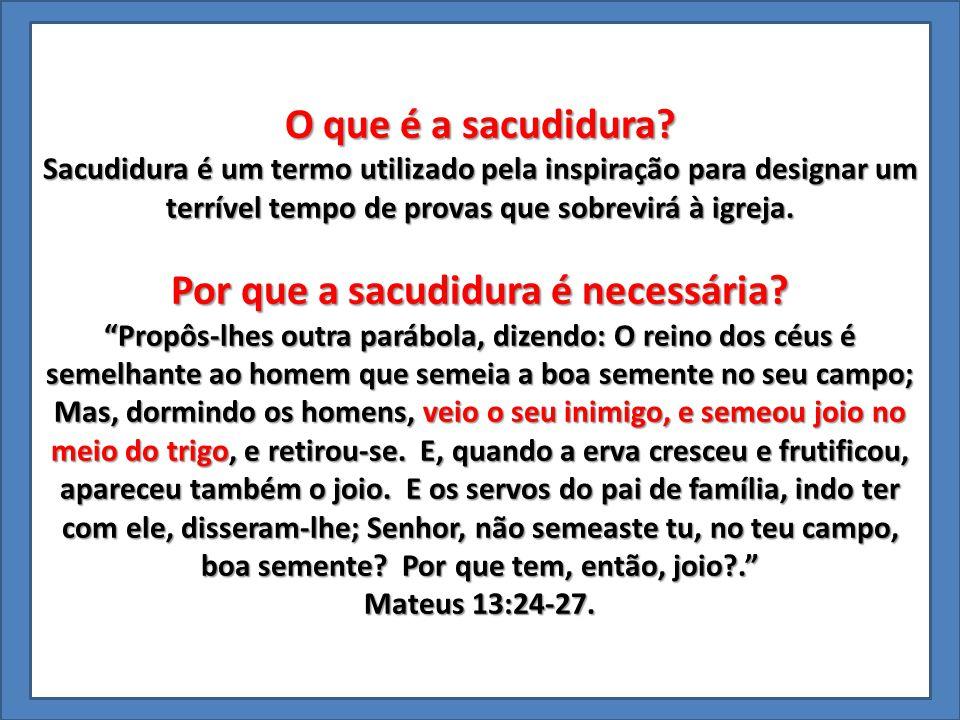 O que é a sacudidura? Sacudidura é um termo utilizado pela inspiração para designar um terrível tempo de provas que sobrevirá à igreja. Por que a sacu
