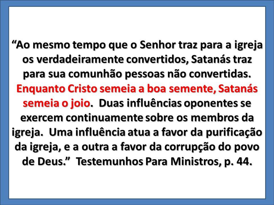 """""""Ao mesmo tempo que o Senhor traz para a igreja os verdadeiramente convertidos, Satanás traz para sua comunhão pessoas não convertidas. Enquanto Crist"""