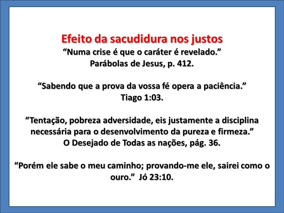 """Efeito da sacudidura nos justos """"Numa crise é que o caráter é revelado."""" Parábolas de Jesus, p. 412. """"Sabendo que a prova da vossa fé opera a paciênci"""