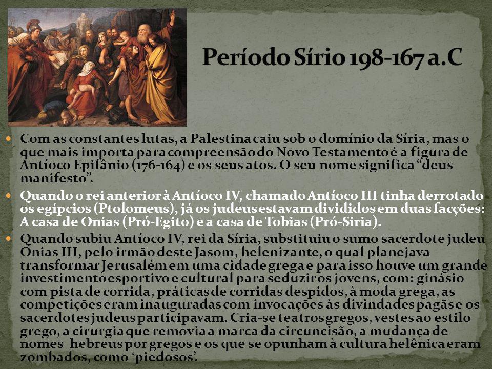 Com as constantes lutas, a Palestina caiu sob o domínio da Síria, mas o que mais importa para compreensão do Novo Testamento é a figura de Antíoco Epifânio (176-164) e os seus atos.