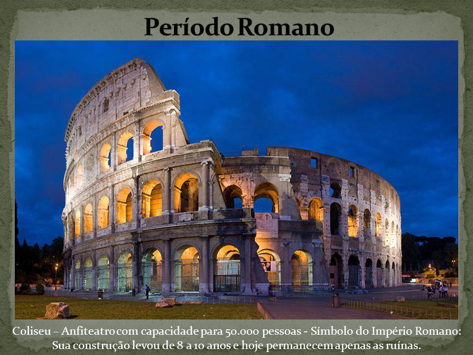 Coliseu – Anfiteatro com capacidade para 50.000 pessoas - Símbolo do Império Romano: Sua construção levou de 8 a 10 anos e hoje permanecem apenas as ruínas.