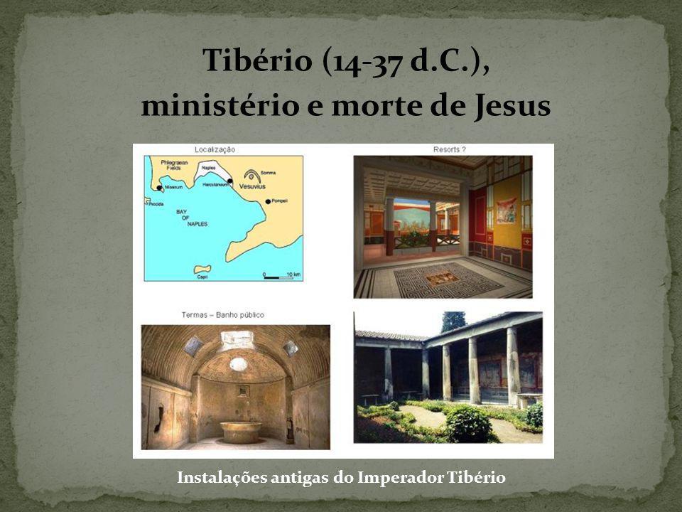 Tibério (14-37 d.C.), ministério e morte de Jesus Instalações antigas do Imperador Tibério