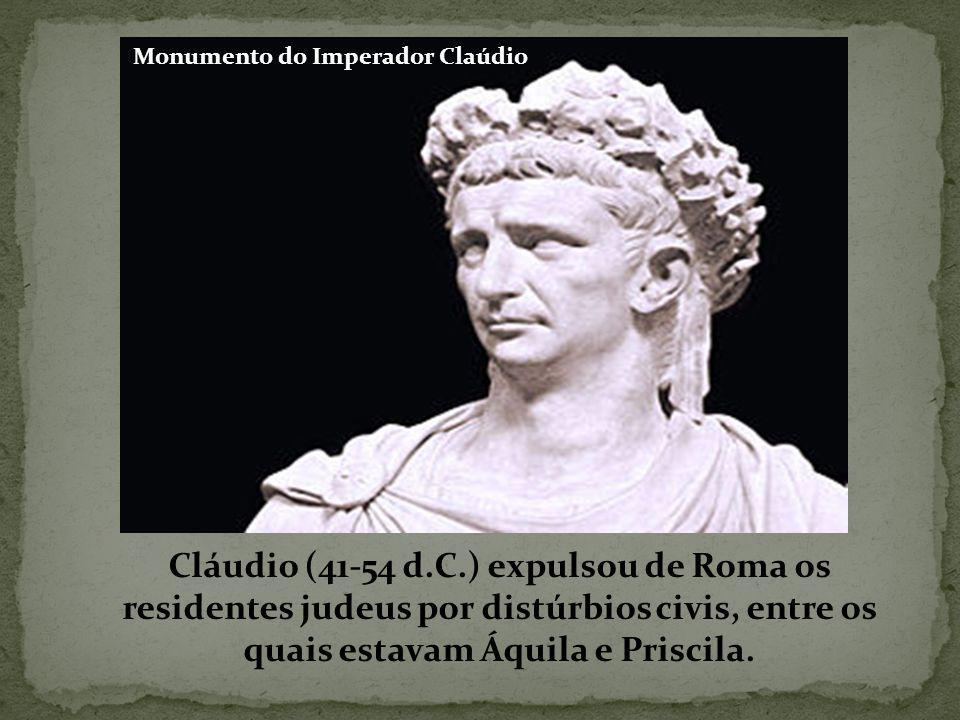 Cláudio (41-54 d.C.) expulsou de Roma os residentes judeus por distúrbios civis, entre os quais estavam Áquila e Priscila.