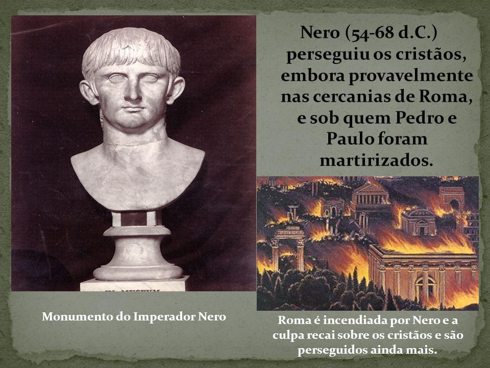 Nero (54-68 d.C.) perseguiu os cristãos, embora provavelmente nas cercanias de Roma, e sob quem Pedro e Paulo foram martirizados.