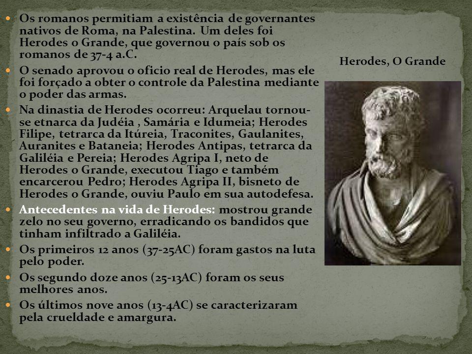 Os romanos permitiam a existência de governantes nativos de Roma, na Palestina.