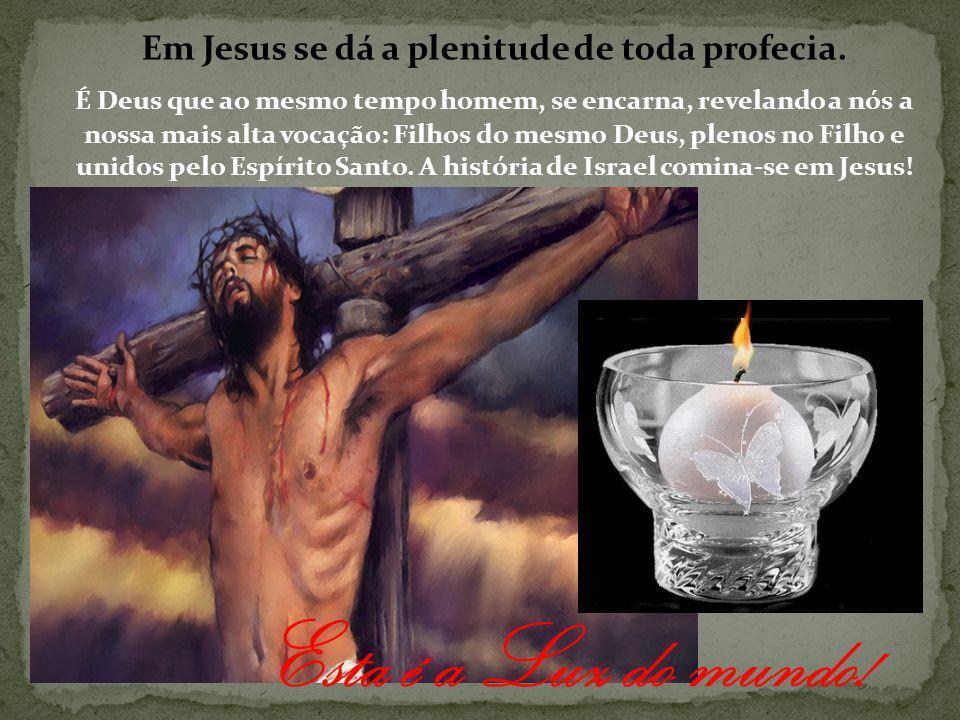 Em Jesus se dá a plenitude de toda profecia.