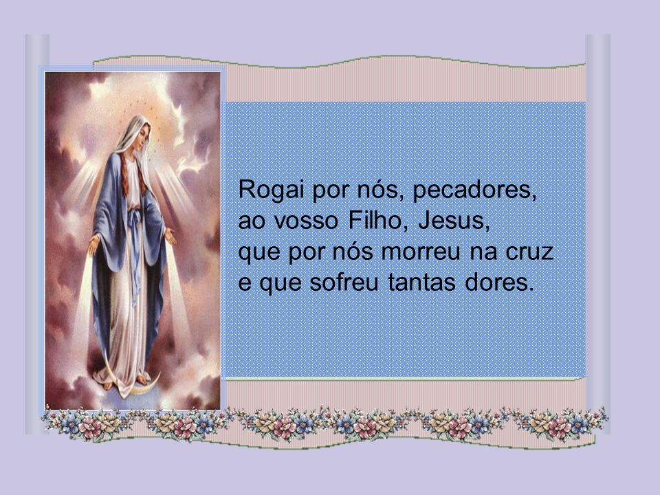 Ditosa Santa Maria, Vós que sois a Mãe de Deus e que morais lá no céu, orai por nós cada dia.