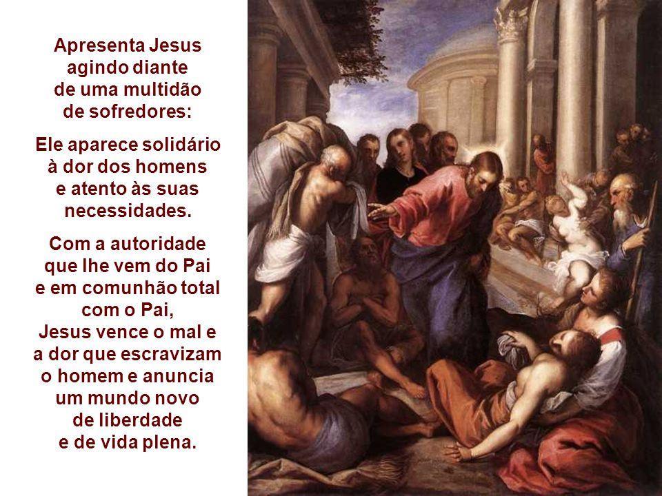Apresenta Jesus agindo diante de uma multidão de sofredores: Ele aparece solidário à dor dos homens e atento às suas necessidades.