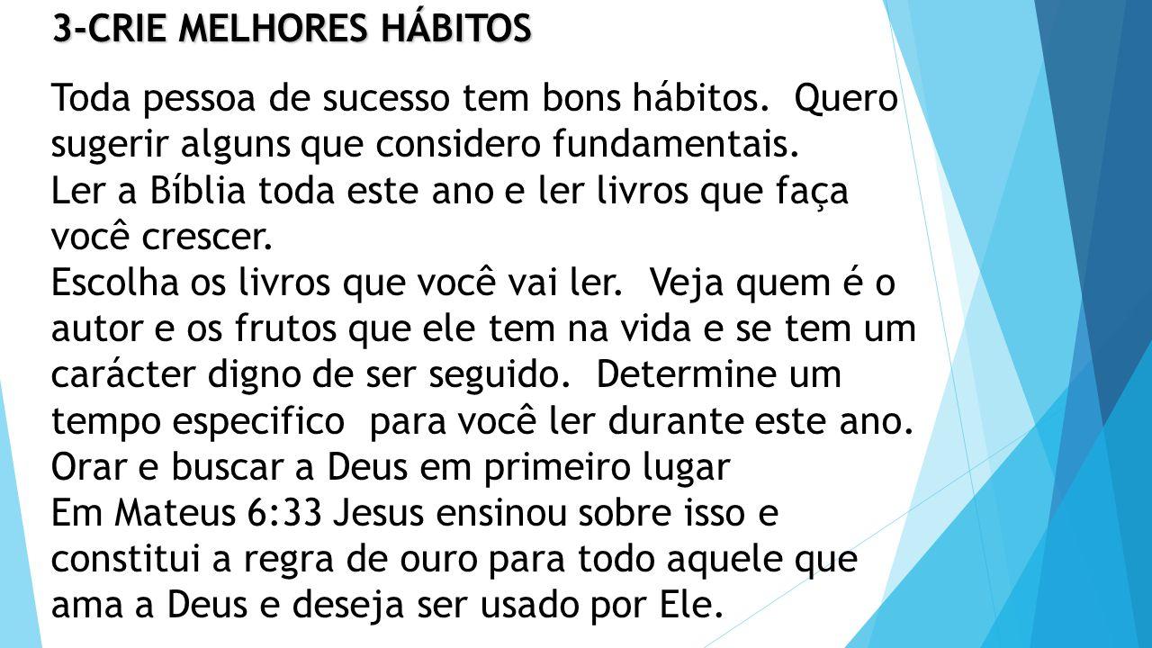 3-CRIE MELHORES HÁBITOS 3-CRIE MELHORES HÁBITOS Toda pessoa de sucesso tem bons hábitos.