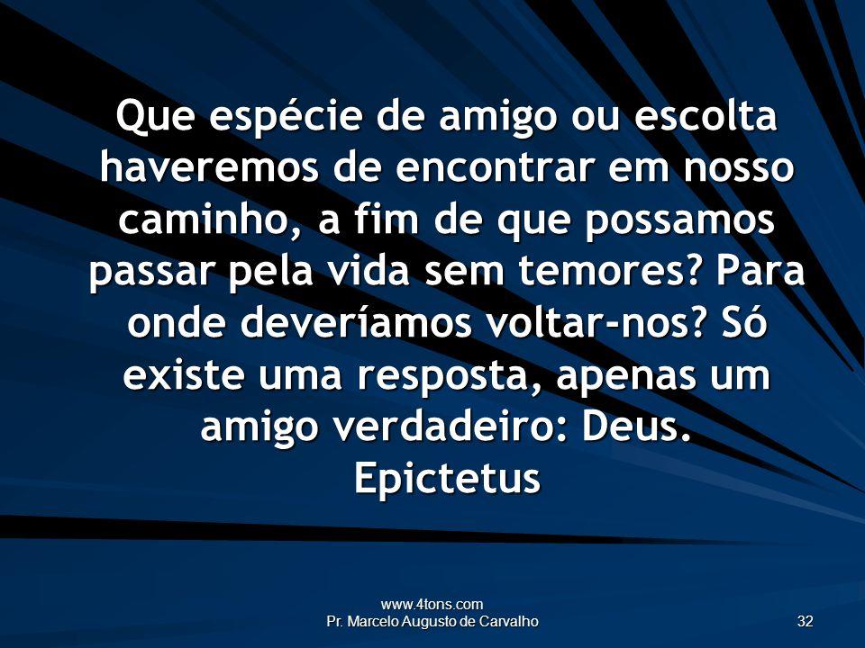 www.4tons.com Pr. Marcelo Augusto de Carvalho 32 Que espécie de amigo ou escolta haveremos de encontrar em nosso caminho, a fim de que possamos passar
