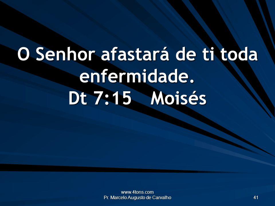 www.4tons.com Pr. Marcelo Augusto de Carvalho 41 O Senhor afastará de ti toda enfermidade. Dt 7:15Moisés